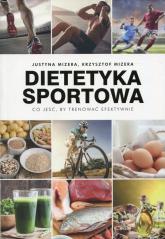 Dietetyka sportowa Co jeść, by trenować efektywnie - Mizera Justyna, Mizera Krzysztof | mała okładka