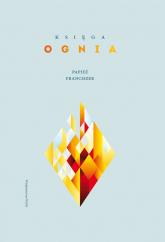 Księga ognia - Franciszek Papież   mała okładka