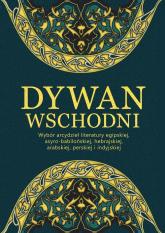 Dywan wschodni Wybór arcydzieł literatury egipskiej, asyro-babilońskiej, hebrajskiej, arabskiej, perskiej i indyjskiej -  | mała okładka