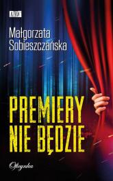 Premiery nie będzie - Małgorzata Sobieszczańska | mała okładka