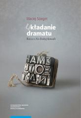 Układanie dramatu Rzecz o Nie-boskiej komedii - Maciej Szargot | mała okładka
