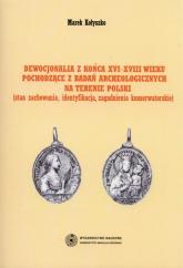 Dewocjonalia z końca XVI-XVIII wieku pochodzące z badań archeologicznych na terenie Polski Stan zachowania, identyfikacja, zagadnienia konserwatorskie - Marek Kołyszko | mała okładka