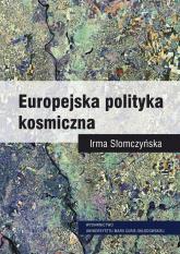 Europejska polityka kosmiczna - Irma Słomczyńska | mała okładka