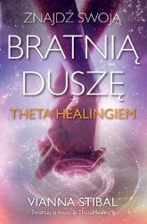 Znajdź swoją bratnią duszę z Theta Healingiem - Vianna Stibal | mała okładka