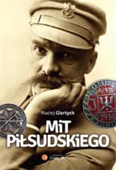 Mit Piłsudskiego - Maciej Giertych | mała okładka