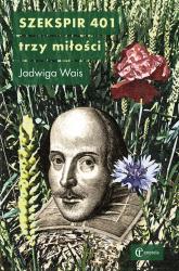 Szekspir 401 Trzy miłości - Jadwiga Wais | mała okładka