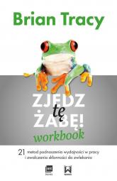 Zjedz tę żabę Workbook 21 metod podnoszenia wydajności w pracy i zwalczania skłonności do zwlekania - Brian Tracy | mała okładka
