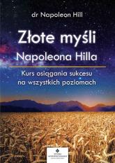 Złote myśli Napoleona Hilla Kurs osiągania sukcesu na wszystkich poziomach - Napoleon Hill   mała okładka