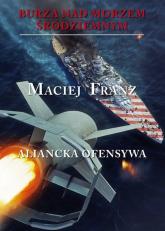 Burza nad Morzem Śródziemnym TIV Aliancka ofensywa - Maciej Franz | mała okładka