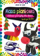Masa piankowa Ciekawe pomysły dla dzieci. Krok po kroku - Beata Guzowska | mała okładka