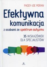 Efektywna komunikacja z osobami ze spektrum autyzmu 35 wskazówek dla specjalistów - Paddy-Joe Moran | mała okładka