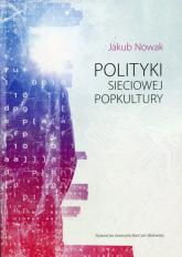 Polityki sieciowej popkultury - Jakub Nowak   mała okładka