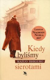 Kiedy byliśmy sierotami - Kazuo Ishiguro | mała okładka