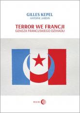 Terror we Francji Geneza francuskiego dżihadu - Kepel Gilles, Jardin Antoine | mała okładka
