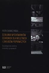 Działania wychowanków schronisk dla nieletnich i zakładów poprawczych Socjologiczna analiza interakcji grupowych - Piotr Chomczyński | mała okładka