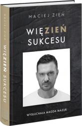 Więzień sukcesu - Maciej Zień | mała okładka