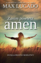 Zanim powiesz amen Potęga prostej modlitwy - Max Lucado | mała okładka