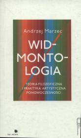 Widmontologia Teoria filozoficzna i praktyka artystyczna ponowoczesności - Andrzej Marzec | mała okładka