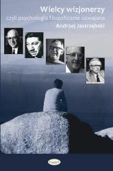 Wielcy wizjonerzy Czyli filozofia psychologicznie oswajana - Andrzej Jastrzębski | mała okładka
