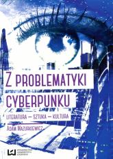 Z problematyki cyberpunku Literatura Sztuka Kultura - Adam Mazurkiewicz   mała okładka