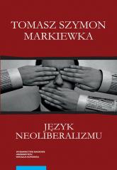 Język neoliberalizmu - Markiewka Tomasz Szymon | mała okładka