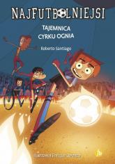 Najfutbolniejsi 8 Tajemnica cyrku ognia - Roberto Santiago | mała okładka