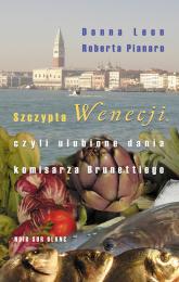 Szczypta Wenecji czyli ulubione dania komisarza Brunettiego - Leon Donna, Pianaro Roberta   mała okładka