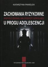 Zachowania ryzykowne współczesnej młodzieży szkolnej u progu adolescencji - Katarzyna Pawełek | mała okładka