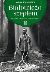 Białowieża szeptem Historie z Puszczy Białowieskiej - Anna Kamińska | mała okładka