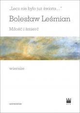 Lecz nie było już świata Miłość i śmierć Wiersze - Bolesław Leśmian   mała okładka
