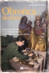 Obrońca skarbów Karol Estreicher w poszukiwaniu zagrabionych dzieł sztuki - Marta Grzywacz | mała okładka