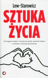 Sztuka życia Jak osiągnąć szczęście i wewnętrzny spokój, opowiada Profesor w rozmowie z Krystyną Romanowską - Zbigniew Lew-Starowicz | mała okładka