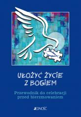 Ułożyć życie z Bogiem Przewodnik do celebracji przed bierzmowaniem - Mielnicki Krzysztof, Nosek Bogusław, Parszewska Ewelina | mała okładka