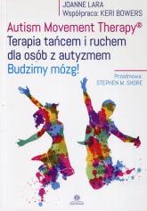 Autism Movement Therapy Terapia tańcem i ruchem dla osób z autyzmem Budzimy mózg! - Lara Joanne, Bowers Keri | mała okładka