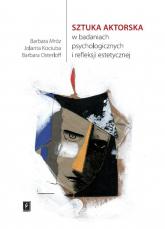 Sztuka aktorska w badaniach psychologicznych  i refleksji estetycznej - Mróz Barbara, Kociuba Jolanta, Osterloff Barb | mała okładka