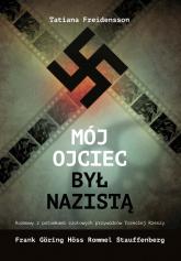 Mój ojciec był nazistą Rozmowy z potomkami czołowych przywódców III Rzeszy - Tatiana Freidensson | mała okładka