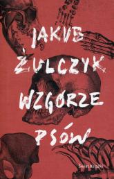 Wzgórze psów - Jakub Żulczyk | mała okładka