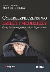 Cyberbezpieczeństwo dzieci i młodzieży Realny i wirtualny problem polityki bezpieczeństwa - Górka Marek redakcja naukowa | mała okładka