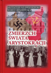 Zmierzch świata arystokracji Tom 1 1939-1941 Symetria zbrodni - Drozdowski Krzysztof Jan, Drozdowska Maria | mała okładka