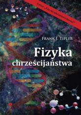 Fizyka chrześcijaństwa - Tipler Frank J.   mała okładka