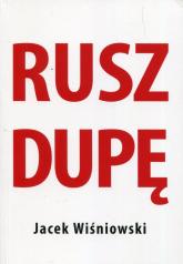 Rusz dupę - Jacek Wiśniowski   mała okładka
