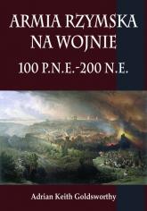 Armia rzymska na wojnie 100 p.n.e.-200 n.e. - Goldsworthy Adrian Keith | mała okładka