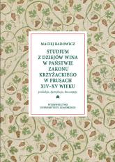 Studium z dziejów wina w państwie zakonu krzyżackiego w Prusach XIV-XV w Produkcja – dystrybucja – konsumpcja - Maciej Badowicz | mała okładka
