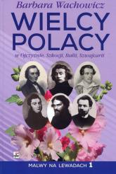 Wielcy Polacy w Ojczyźnie, Szkocji, Italii, Szwajcarii Malwy na Lewadach 1 - Barbara Wachowicz | mała okładka