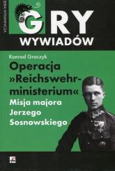 Operacja Reichswehrministerium Misja majora Jerzego Sosnowskiego - Konrad Graczyk | mała okładka