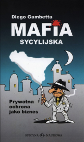 Mafia sycylijska Prywatna ochrona jako biznes - Diego Gambetta | mała okładka
