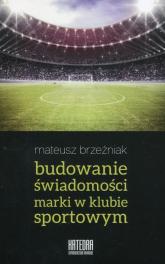 Budowanie świadomości marki w klubie sportowym - Mateusz Brzeźniak   mała okładka