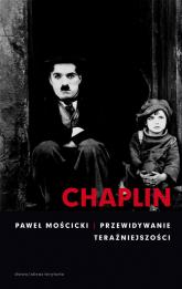 Chaplin Przewidywanie teraźniejszości - Paweł Mościcki | mała okładka