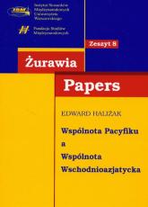 Wspólnota Pacyfiku a Wspólnota Wschodnioazjatycka - Edward Haliżak | mała okładka