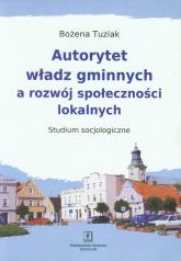 Autorytet władz gminnych a rozwój społeczności lokalnych Studium Socjologiczne - Bożena Tuziak | mała okładka